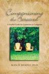 Companioning the Bereaved: A Soulful Guide for Counselors & Caregivers