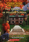Haunting Of Hillside School (Cabin Creek Mysteries)