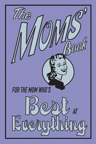 The Moms' Book by Alison Maloney
