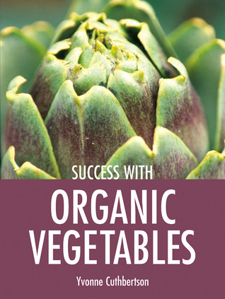 Success with Organic Vegetables by Yvonne Cuthbertson