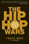 The Hip Hop Wars: What We Talk About When We Talk About Hip Hop--and Why It Matters