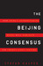 The Beijing Consensus: How China's Authoritarian Model Will Dominate the Twenty-First Century