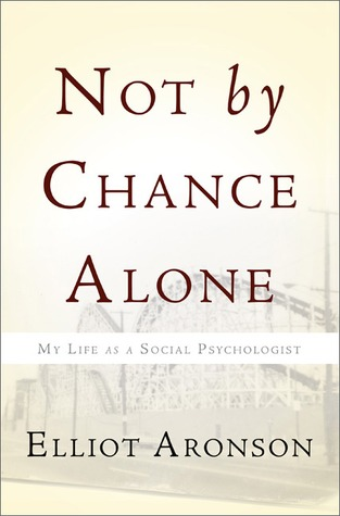 Not by Chance Alone by Elliot Aronson