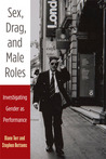 Sex, Drag, and Male Roles: Investigating Gender as Performance