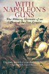 With Napoleon's Guns: The Military Memoirs of an Officer of the First Empire