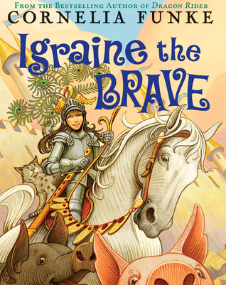 Igraine the Brave by Cornelia Funke