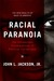 Racial Paranoia: the Unintended Consequences of Political Correctness: the New Reality of Race in America.