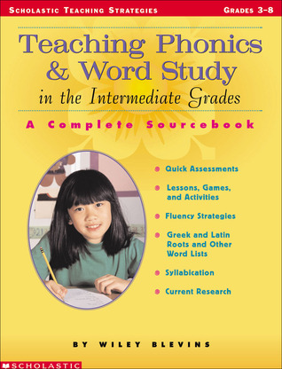 Teaching Phonics & Word Study in the Intermediate Grades: A Complete Sourcebook