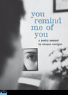 You Remind Me Of You: A Poetry Memoir