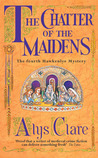 The Chatter of the Maidens by Alys Clare