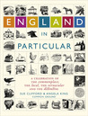 England in Particular: A Celebration of the Commonplace, the Local, the Vernacular and the Distinctive