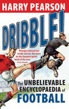 Dribble!: The Unbelievable Encyclopaedia of Football