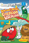I Can Read!/Big Idea Books/Veggie Tales: Bob And Larry's Creation Vacation