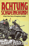 Achtung Schweinehund!: A Boy's Own Story of Imaginary Combat