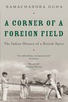 A Corner of a Foreign Field by Ramachandra Guha