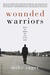 Wounded Warriors: True Tales of Iraq, Vietnam, and Other Wars That Never End