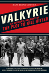 To the Bitter End: An Insider's Account of Operation Valkyrie and the Plot to Kill Hitler