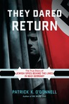 They Dared Return: An Epic Story of Jewish Refugees Who Escaped Nazi Germany, But Returned for Vengeance