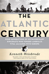 The Atlantic Century: Four Generations of Extraordinary Diplomats who Forged America's Vital Alliance with Europe