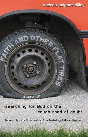 Faith and Other Flat Tires by Andrea Palpant Dilley