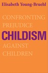 Childism: Confronting Prejudice Against Children