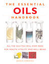Essential Oils Handbook: All the Oils You Will Ever Need for Health, Vitality and Well-being