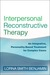 Interpersonal Reconstructive Therapy: An Integrative, Personality-Based Treatment for Complex Cases