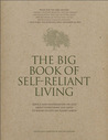 The Big Book of Self-Reliant Living: Advice and Information on Just About Everything You Need to Know to Live on Planet Earth