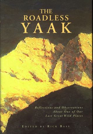 The Roadless Yaak by Rick Bass
