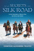 The Last Secrets of the Silk Road: In the Footsteps of Marco Polo by Horse & Camel