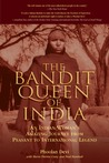 The Bandit Queen of India: An Indian Woman's Amazing Journey from Peasant to International Legend