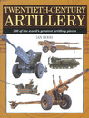Twentieth Century Artillery: 300 of the World's Greatest Artillery Pieces