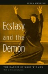 Ecstasy and the Demon: The Dances of Mary Wigman
