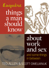 Esquire Things a Man Should Know About Work and Sex (and Some Things in Between)