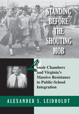 Standing Before the Shouting Mob: Lenoir Chambers and Virginia's Massive Resistance to Public School Integration