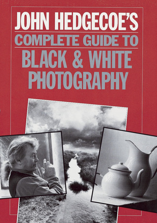 John Hedgecoe's Complete Guide To Black & White Photography by John Hedgecoe