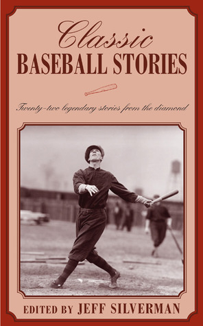 Classic Baseball Stories by Jeff Silverman