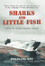 Sharks and Little Fish: A Novel of German Submarine Warfare