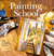 Painting School: The Complete Course
