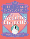 The Little Giant Encyclopedia of Wedding Etiquette (Little Giant Encyclopedias)