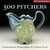 500 Pitchers: Contemporary Expressions of a Classic Form (500 Series)