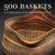 500 Baskets: A Celebration of the Basketmaker's Art