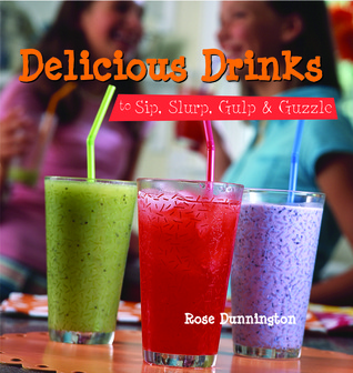 Delicious Drinks to Sip, Slurp, Gulp & Guzzle