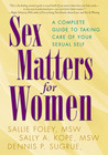 Sex Matters for Women: A Complete Guide to Taking Care of Your Sexual Self