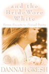 And the Bride Wore White by Dannah Gresh