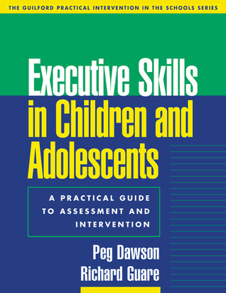 Executive Skills in Children and Adolescents: A Practical Guide to Assessment and Intervention (Practical Intervention in the Schools Series)