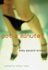 Got a Minute?: Sixty Second Erotica
