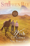 Wish I'd Known You Tears Ago (Horse Dreams Trilogy #3)