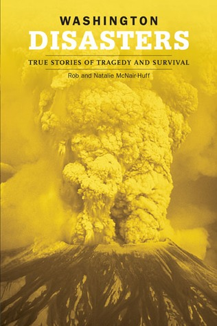 Washington Disasters: True Stories of Tragedy and Survival