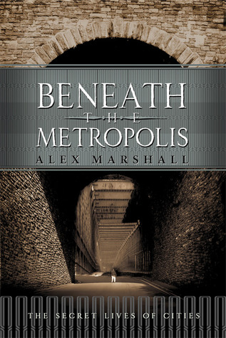 Beneath the Metropolis by Alex Marshall